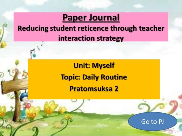 Paper JournalReducing student reticence through teacher            interaction strategy               Unit: Myself        ...