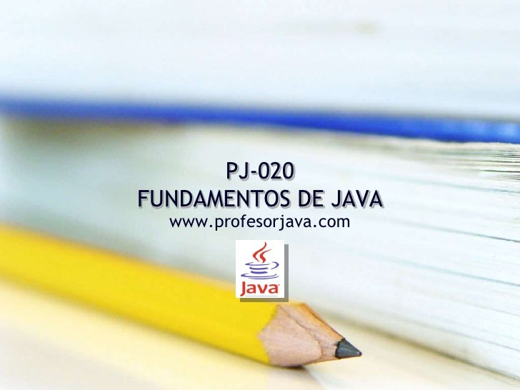 PJ-020 FUNDAMENTOS DE JAVA   www.profesorjava.com