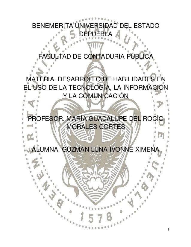 1  BENEMERITA UNIVERSIDAD DEL ESTADO  DEPUEBLA  FACULTAD DE CONTADURIA PÚBLICA  MATERIA. DESARROLLO DE HABILIDADES EN  EL ...