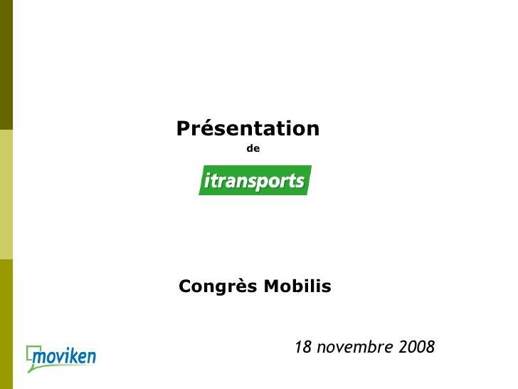 <ul><li>Présentation  </li></ul><ul><li>de  </li></ul><ul><li> </li></ul><ul><li>Congrès Mobilis </li></ul>18 novembre 2008