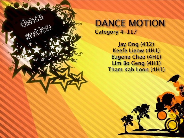 DANCE MOTIONCategory 4-117       Jay Ong (412)     Keefe Lieow (4H1)     Eugene Chee (4H1)     Lim Bo Geng (4H1)    Tham K...