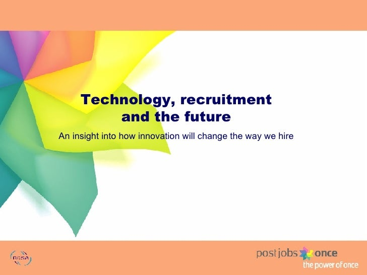 Technology, recruitment and the future An insight into how innovation will change the way we hire