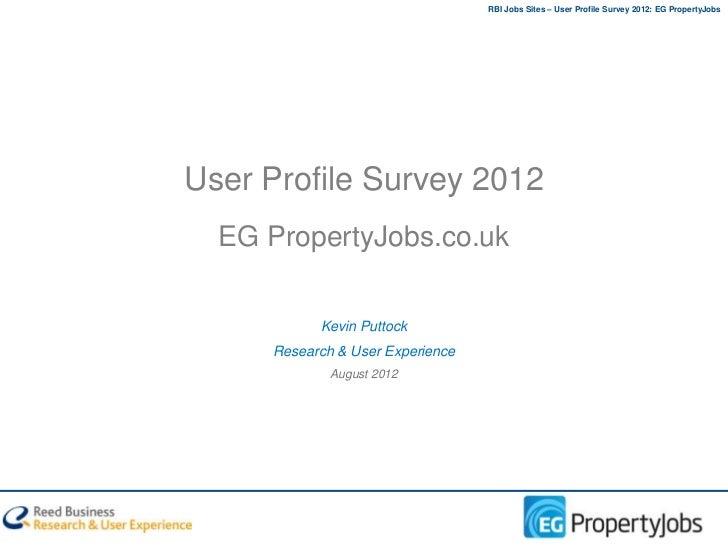 RBI Jobs Sites – User Profile Survey 2012: EG PropertyJobsUser Profile Survey 2012  EG PropertyJobs.co.uk           Kevin ...