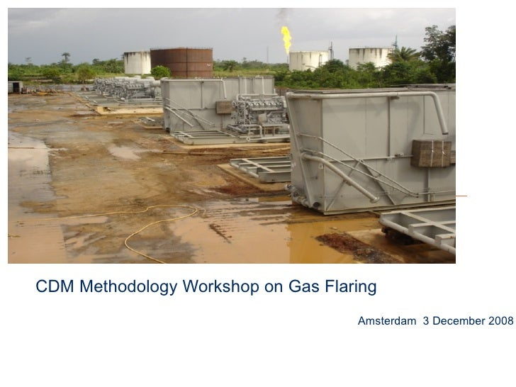 CDM Methodology Workshop on Gas Flaring Amsterdam  3 December 2008
