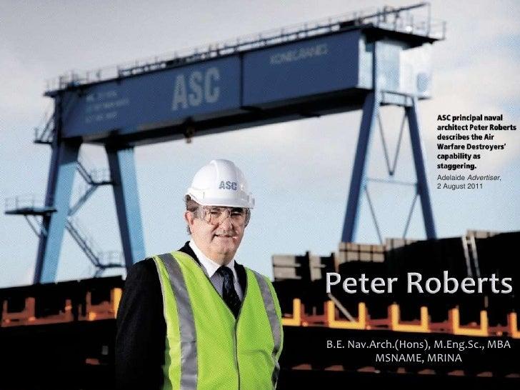 Peter Roberts<br />Adelaide Advertiser,<br />2 August 2011<br />B.E. Nav.Arch.(Hons), M.Eng.Sc., MBA MSNAME, MRINA<br />