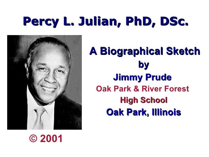 Percy L. Julian, PhD, DSc. <ul><li>A Biographical Sketch  </li></ul><ul><li>by </li></ul><ul><li>Jimmy Prude  </li></ul><u...