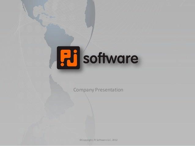 Company Presentation  ©Copyright, PJ Software LLC, 2012