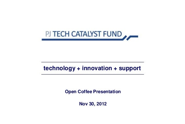 technology + innovation + support       Open Coffee Presentation             Nov 30, 2012