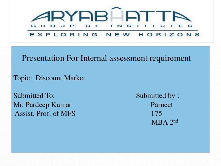 Presentation For Internal assessment requirement<br />Topic:  Discount Market<br />Submitted To:                          ...