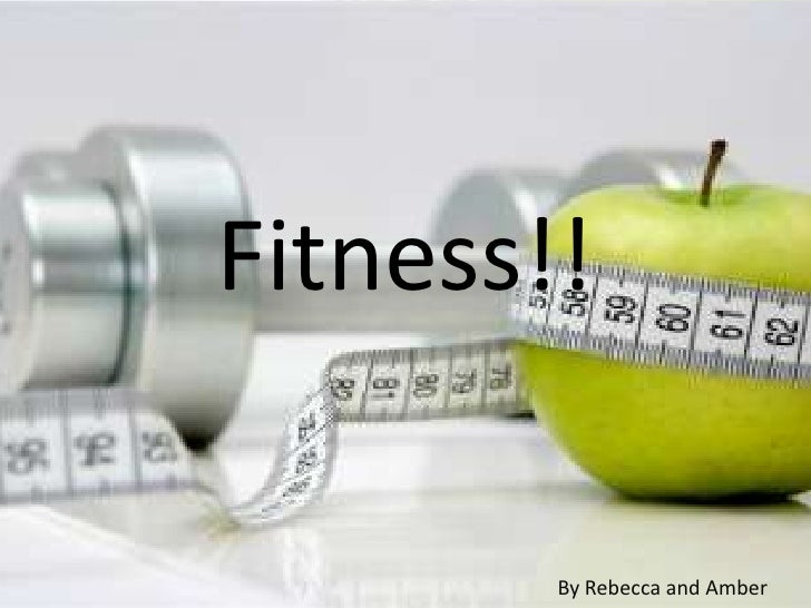 Fitness!!        By Rebecca and Amber
