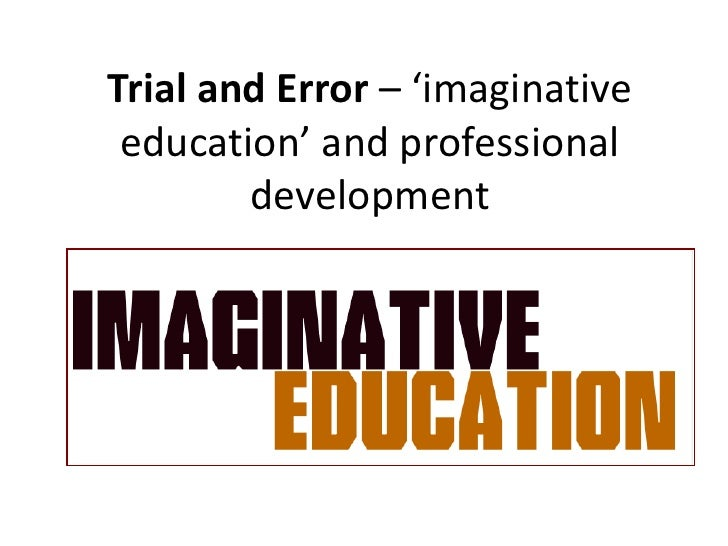 Trial and Error – 'imaginative education' and professional development<br />