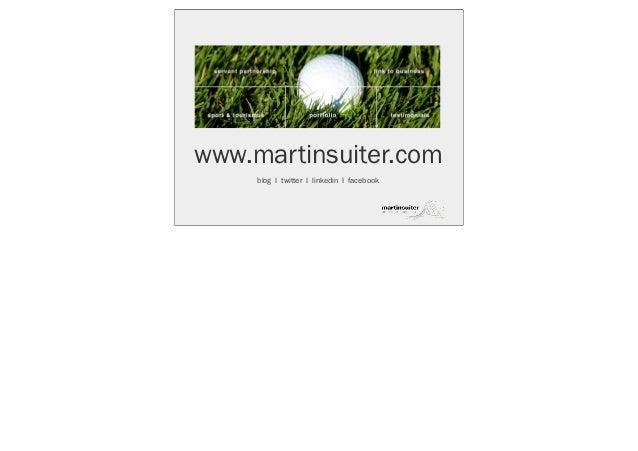 www.martinsuiter.com     blog I twitter I linkedin I facebook