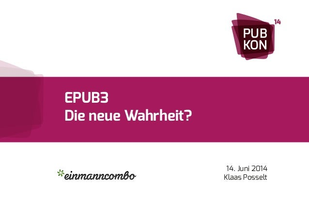 EPUB3  Die neue Wahrheit?  14. Juni 2014  Klaas Posselt  PUB  KON  14
