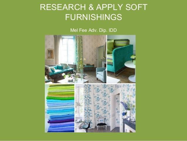 RESEARCH & APPLY SOFT FURNISHINGS Mel Fee Adv. Dip. IDD