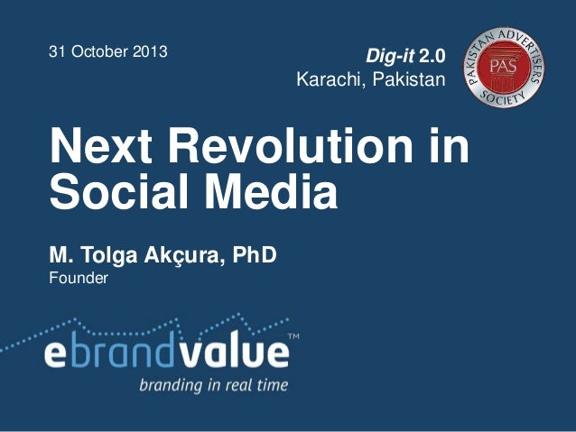 31 October 2013  Dig-it 2.0 Karachi, Pakistan  Next Revolution in Social Media M. Tolga Akçura, PhD Founder