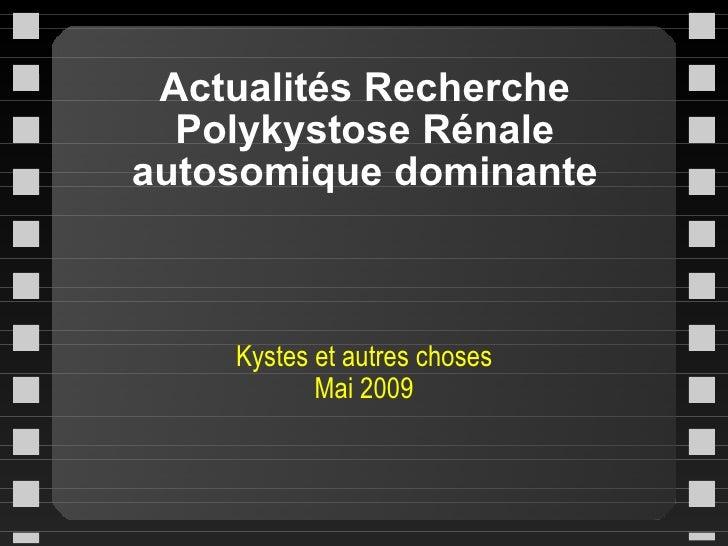 Actualités Recherche Polykystose Rénale autosomique dominante Kystes et autres choses Mai 2009