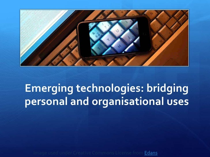 Emerging technologies: bridging personal and organisational uses<br />1<br />Slide<br />Image used under Creative Commons ...
