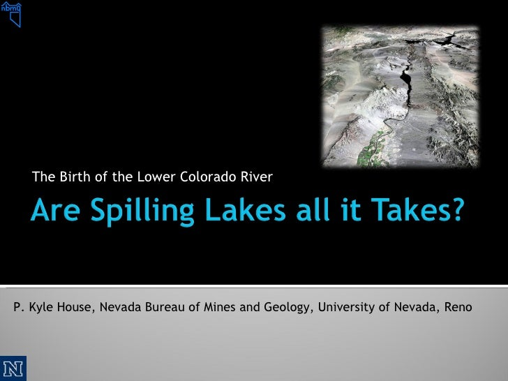 The Birth of the Lower Colorado River P. Kyle House, Nevada Bureau of Mines and Geology, University of Nevada, Reno