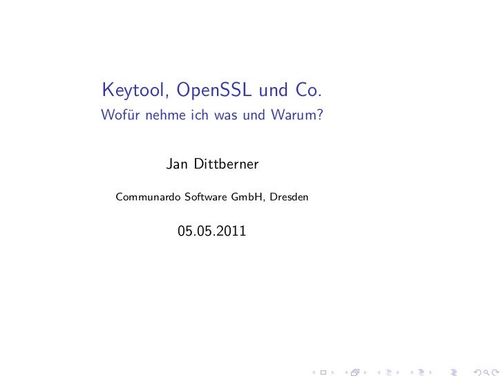 Keytool, OpenSSL und Co.Wofür nehme ich was und Warum?         Jan Dittberner Communardo Software GmbH, Dresden           ...
