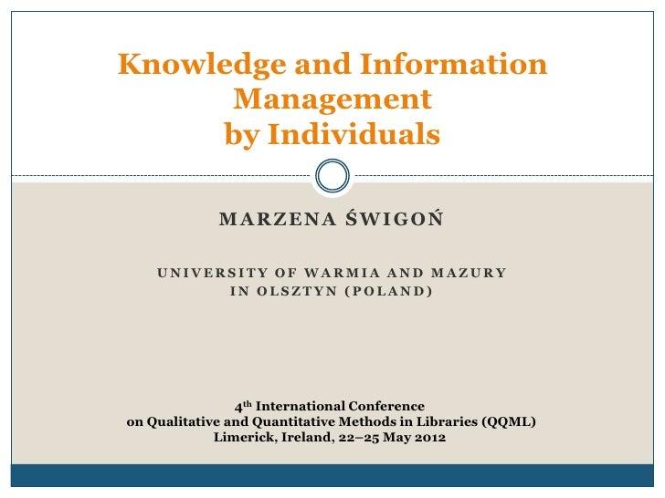Knowledge and Information      Management     by Individuals             MARZENA ŚWIGOŃ    UNIVERSITY OF WARMIA AND MAZURY...