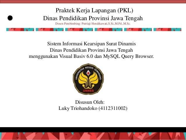 Praktek Kerja Lapangan (PKL) Dinas Pendidikan Provinsi Jawa Tengah Dosen Pembimbing: Putriaji Hendikawati,S.Si.,M.Pd.,M.Sc...