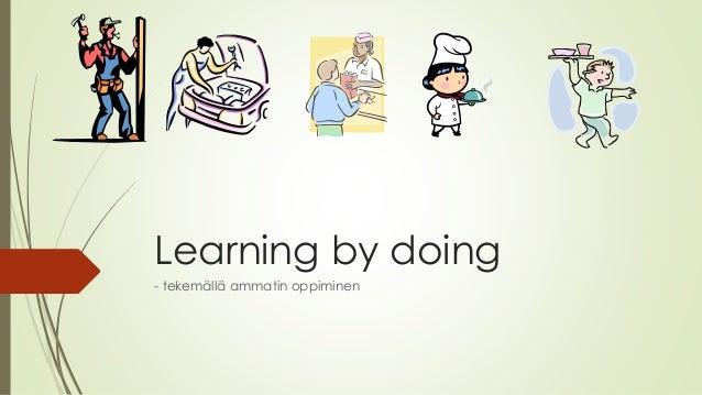 Learning by doing - tekemällä ammatin oppiminen Kaija Mattila