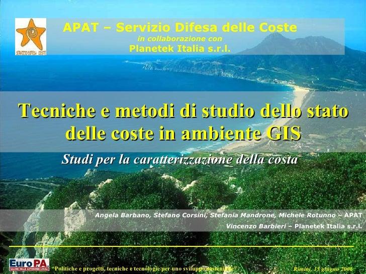 Tecniche e metodi di studio dello stato delle coste in ambiente GIS Studi per la caratterizzazione della costa APAT – Serv...