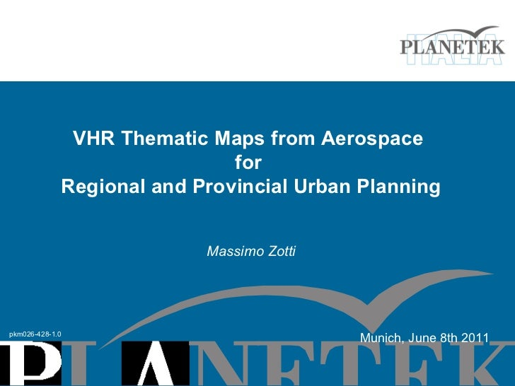 VHR Thematic Maps from Aerospace  for  Regional and Provincial Urban Planning Massimo Zotti pkm026-428-1.0 Munich, June 8t...