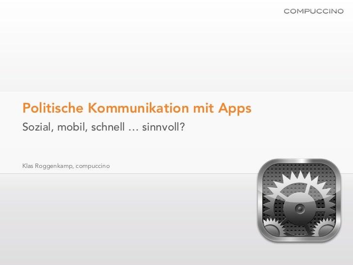 Politische Kommunikation mit AppsSozial, mobil, schnell … sinnvoll?Klas Roggenkamp, compuccino