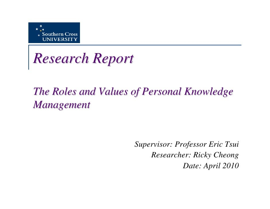 Research Report  The Roles and Values of Personal Knowledge Management                        Supervisor: Professor Eric T...