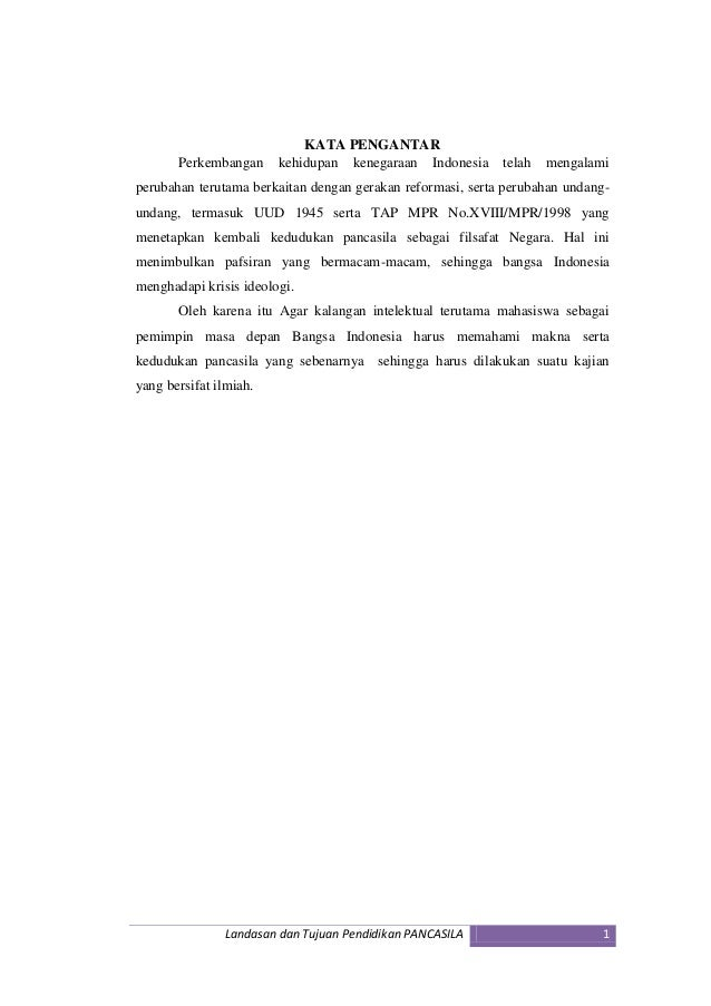 Landasan dan Tujuan Pendidikan PANCASILA 1 KATA PENGANTAR Perkembangan kehidupan kenegaraan Indonesia telah mengalami peru...