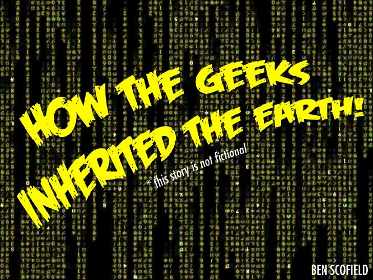 How the Geeks Inherited the Earth