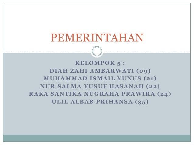 PEMERINTAHAN KELOMPOK 5 : DIAH ZAHI AMBARWATI (09) MUHAMMAD ISMAIL YUNUS (21) NUR SALMA YUSUF HASANAH (22) RAKA SANTIKA NU...