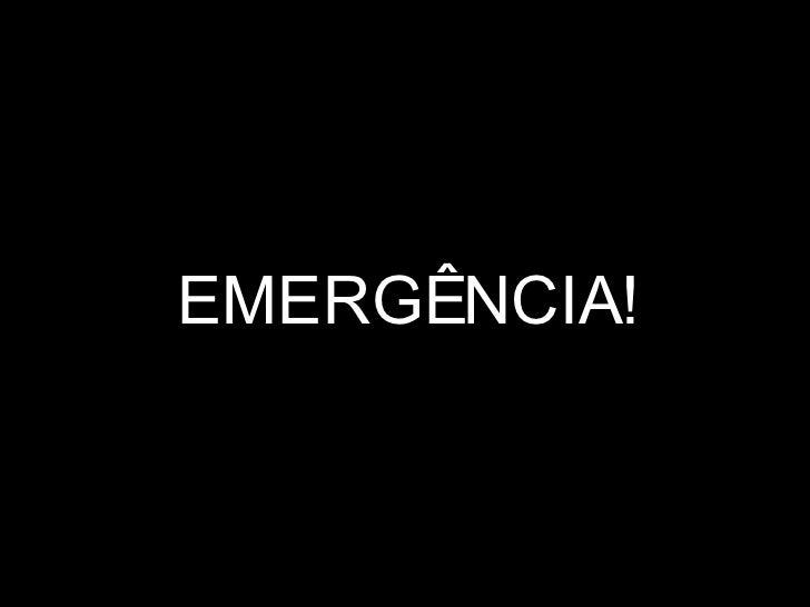 EMERGÊNCIA!