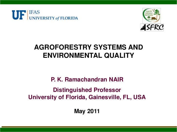 AGROFORESTRY SYSTEMS AND ENVIRONMENTAL QUALITY<br />P. K. Ramachandran NAIR<br />Distinguished Professor<br />University o...