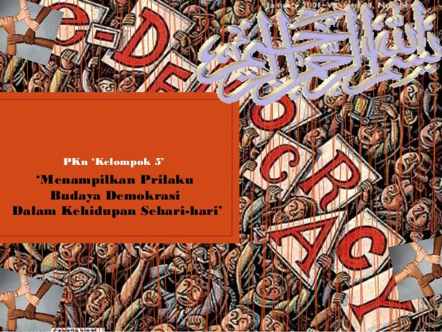 PKn 'Kelompok 5' 'Menampilkan Prilaku Budaya Demokrasi Dalam Kehidupan Sehari-hari'