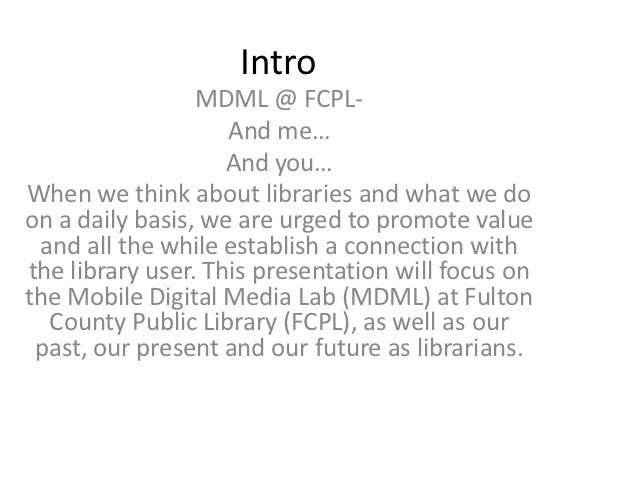 Intro                 MDML @ FCPL-                    And me…                    And you…When we think about libraries and...