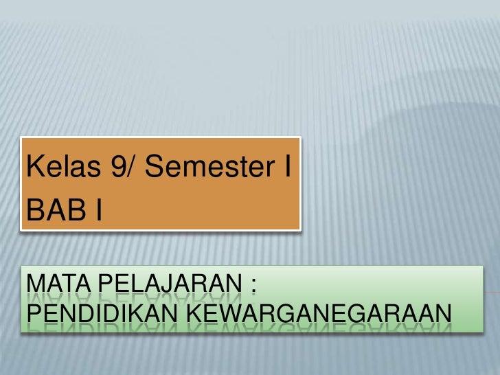 Kelas 9/ Semester IBAB IMATA PELAJARAN :PENDIDIKAN KEWARGANEGARAAN