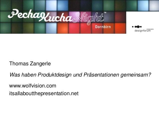 Thomas Zangerle.Was haben Produktdesign und Präsentationen gemeinsam?.www.wolfvision.comitsallaboutthepresentation.net