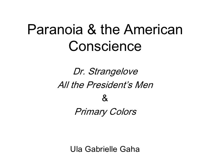 Paranoia & the American Conscience<br />Dr. Strangelove<br />All the President's Men<br />&<br />Primary Colors<br />Ula G...