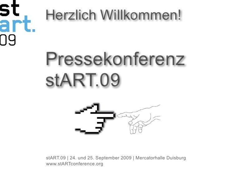 Herzlich Willkommen!   Pressekonferenz stART.09   stART.09 | 24. und 25. September 2009 | Mercatorhalle Duisburg www.stART...