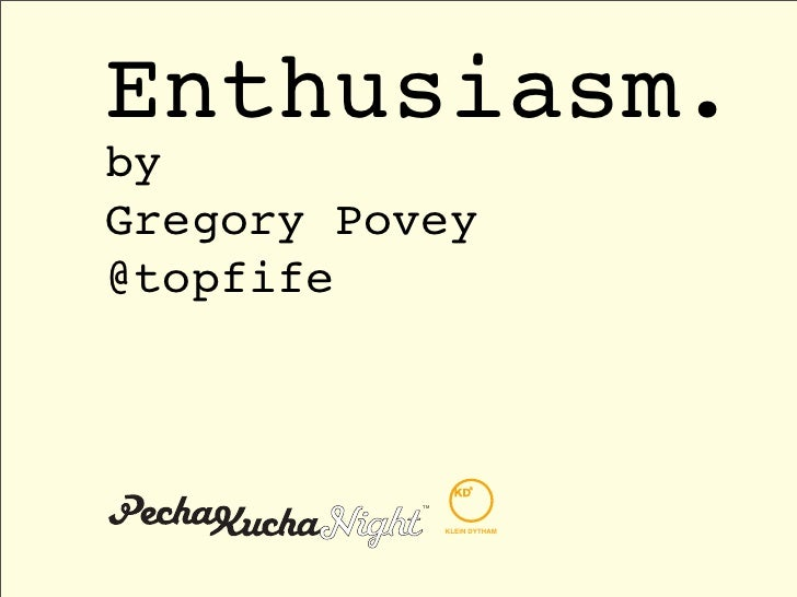 Pecha Kucha, Sheffield: Enthusiasm