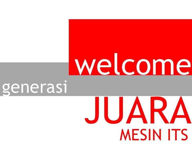 welcomegenerasi           JUARA             MESIN ITS
