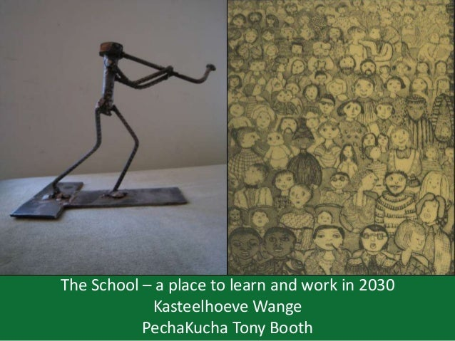 The School – a place to learn and work in 2030 Kasteelhoeve Wange PechaKucha Tony Booth