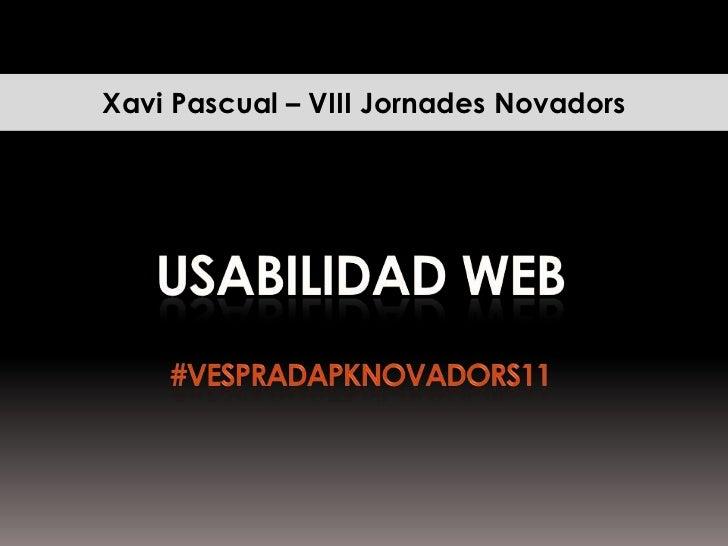 Xavi Pascual – VIII Jornades Novadors<br />Usabilidad web#vespradapknovadors11<br />