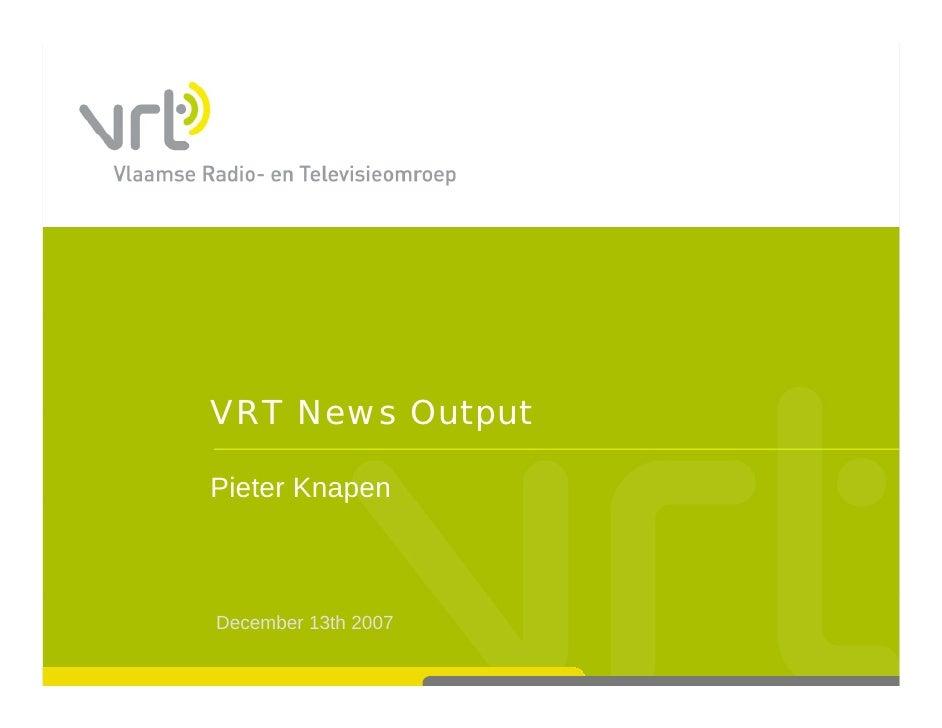VRT News Output  Pieter Knapen           p    December 13th 2007