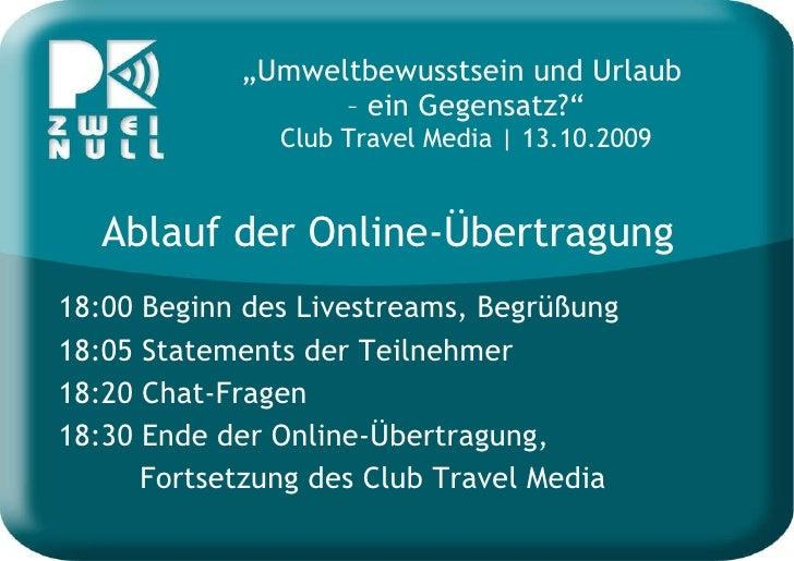""""""" Umweltbewusstsein und Urlaub  – ein Gegensatz?"""" Club Travel Media   13.10.2009 Ablauf der Online-Übertragung 18:00 Begin..."""