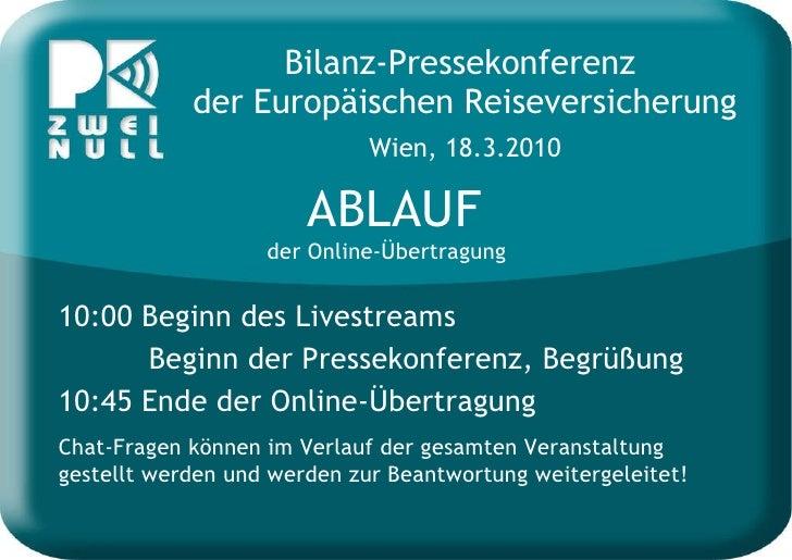 Bilanz-Pressekonferenz  der Europäischen Reiseversicherung   Wien, 18.3.2010  ABLAUF der Online-Übertragung 10:00 Beginn ...