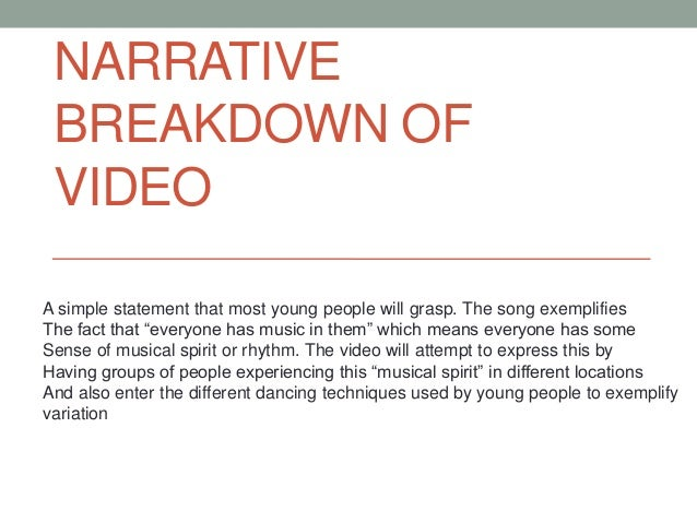 """NARRATIVE BREAKDOWN OF VIDEOA simple statement that most young people will grasp. The song exemplifiesThe fact that """"every..."""