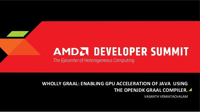PL-4042, Wholly Graal: Accelerating GPU offload for Java/Sumatra using the OpenJDK Graal infrastructure, by Vasanth Venkatachalam